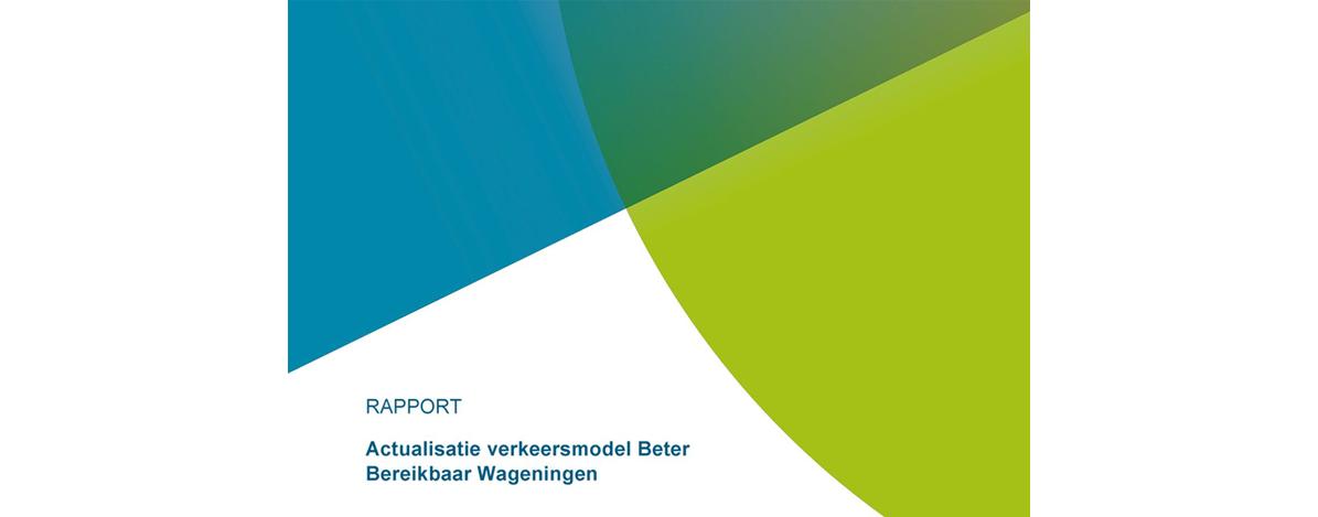 Rapport Actualisatie verkeersmodel Beter Bereikbaar Wageningen